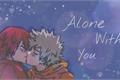 História: Alone With You - Kiribaku