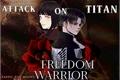História: Attack On Titan; Freedom Warrior