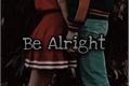 História: Be Alright - Hinny