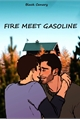 História: Fire meet gasoline