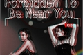 História: Forbidden To Be Near You- (Sn - Ty)