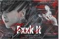 História: Fxxk It (G-Dragon -BigBang)