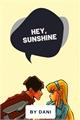 História: Hey, sunshine