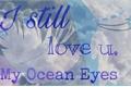 História: I still love you, my Ocean Eyes