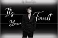 História: It's Your Fault ( Longfic - Baekhyun)