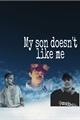 História: My son doesn't like me