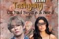 História: Os Bad Boys e a Nerd Kim Taehyung