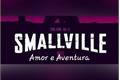 História: Smallvile; Amor e Aventura.