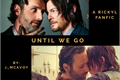 História: Until We Go - A Rickyl Fanfiction