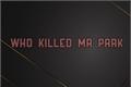 História: Who killed Mr Park - Treasure