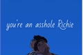 História: You're an asshole, Richie