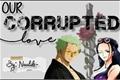 História: Zorobin - Our Corrupted Love