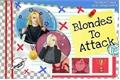 História: Blondes to attack
