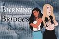 História: Burning Bridges