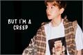 História: But i'm a creep - Chanbaek