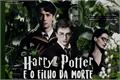 História: Harry Potter e o Filho da Morte
