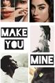 História: Make You Mine