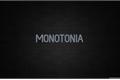 História: Monotonia