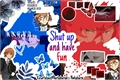 História: Shut up and have fun;