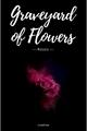 História: Graveyard of Flowers - Roses