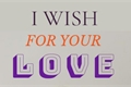 História: I Wish For Your Love - SeulRene