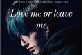 História: Love me or leave me.