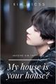 História: My house is your house? - Imagine Kim Taehyung