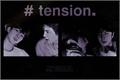História: Tension.