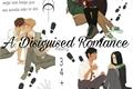 História: A Disguised Romance (Hiatus)