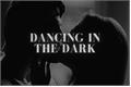 História: Dancing in the Dark