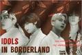 História: Idols in Borderland