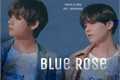 História: Blue Rose