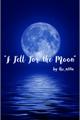 """História: """"I Fell For The Moon"""""""