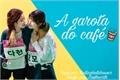 História: A Garota do Café (Dahmo G!P)