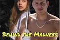 História: Behind The Madness