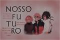 História: Nosso Futuro ( Naruto React