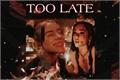 História: Too Late - Billie Eilish