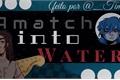 História: A match Into Water (Sarry)