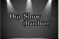 História: Our Show (HamBurr)
