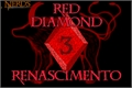 História: Red Diamond 3: Renascimento
