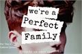 História: We're a FAMILY PERFECT