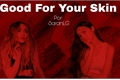 História: Good For Your Skin