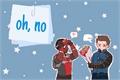 História: Oh, No - WinterFalcon