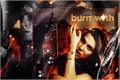 História: Burn with me