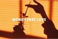 História: Worry Free Love