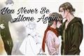 História: (HIATOS)You Never Be Alone Again - Eremika