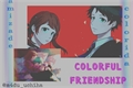História: Amizade Colorida - IzuOcha