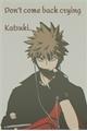 História: Don't come back crying, Katsuki.