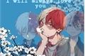 História: I will always love you- Imagine shoto todoroki