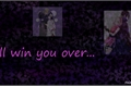 História: I'll still win you over...
